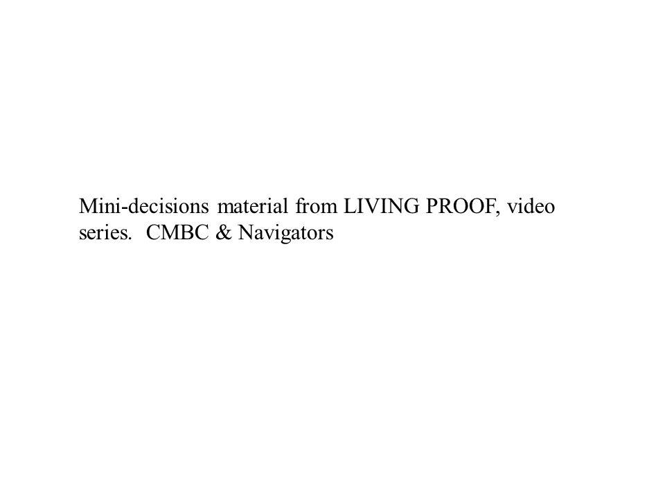 Mini-decisions material from LIVING PROOF, video series. CMBC & Navigators