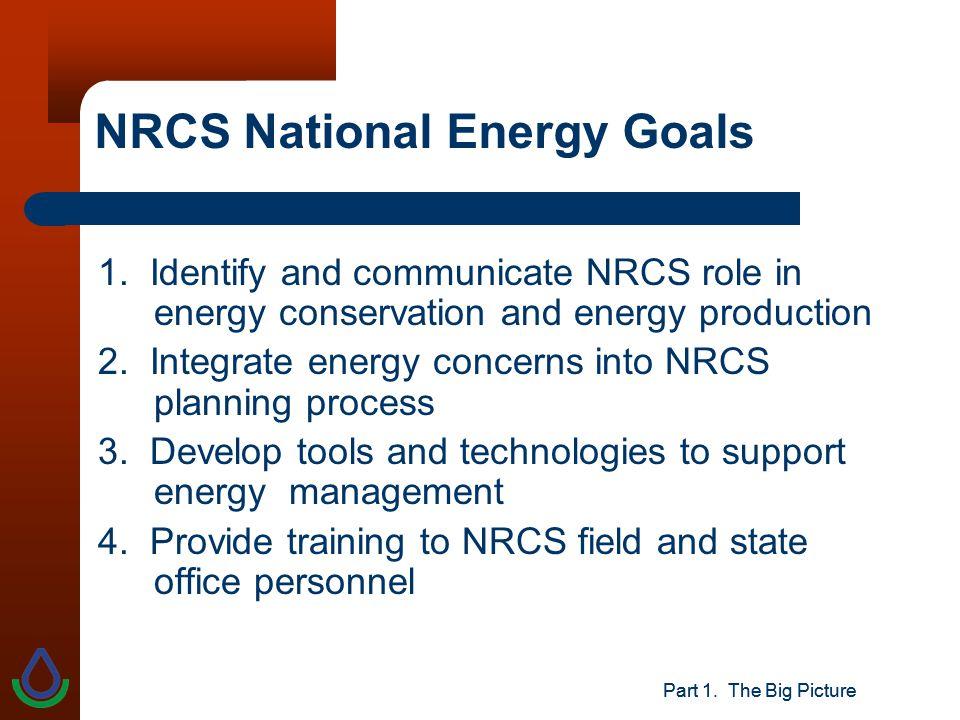 Part 1. The Big Picture NRCS National Energy Goals 1.
