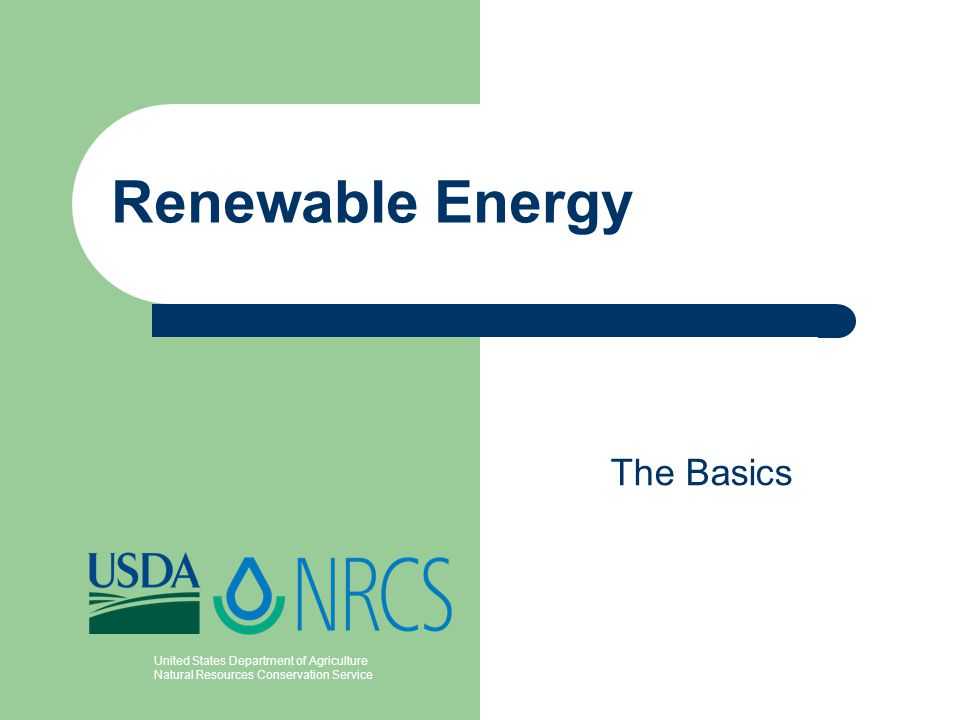 United States Department of Agriculture Natural Resources Conservation Service Renewable Energy The Basics