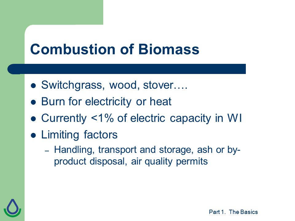 Part 1. The Basics Combustion of Biomass Switchgrass, wood, stover….