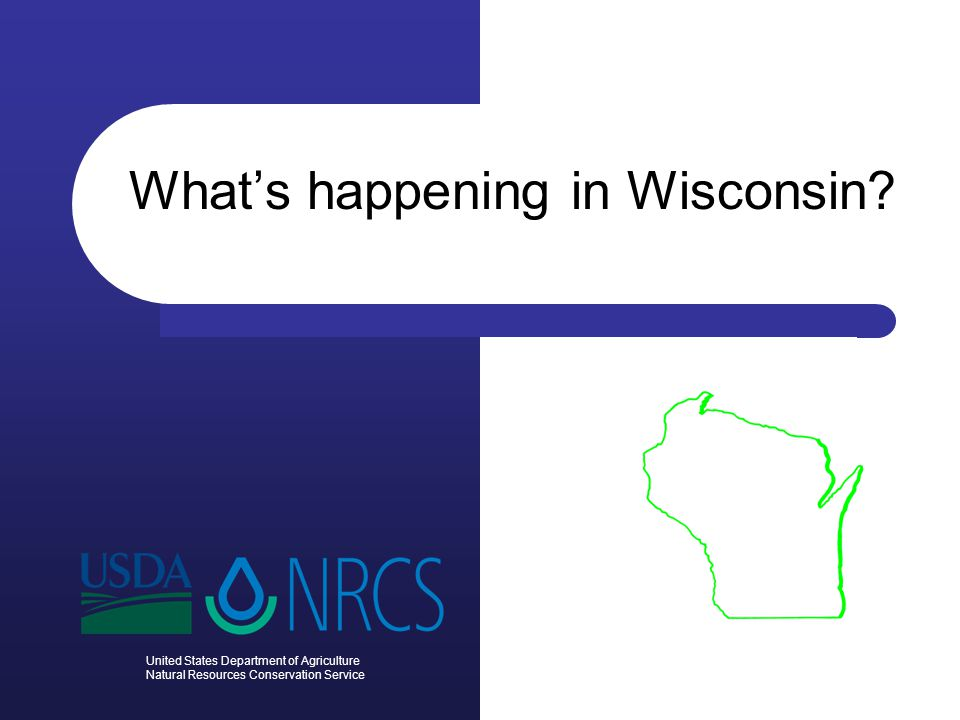 United States Department of Agriculture Natural Resources Conservation Service What's happening in Wisconsin?
