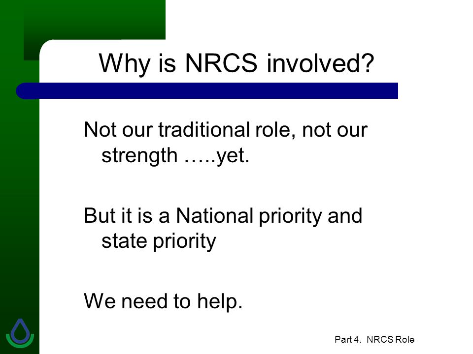 Part 4. NRCS Role Why is NRCS involved. Not our traditional role, not our strength …..yet.