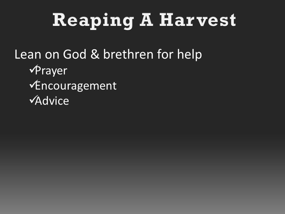 Lean on God & brethren for help Prayer Encouragement Advice