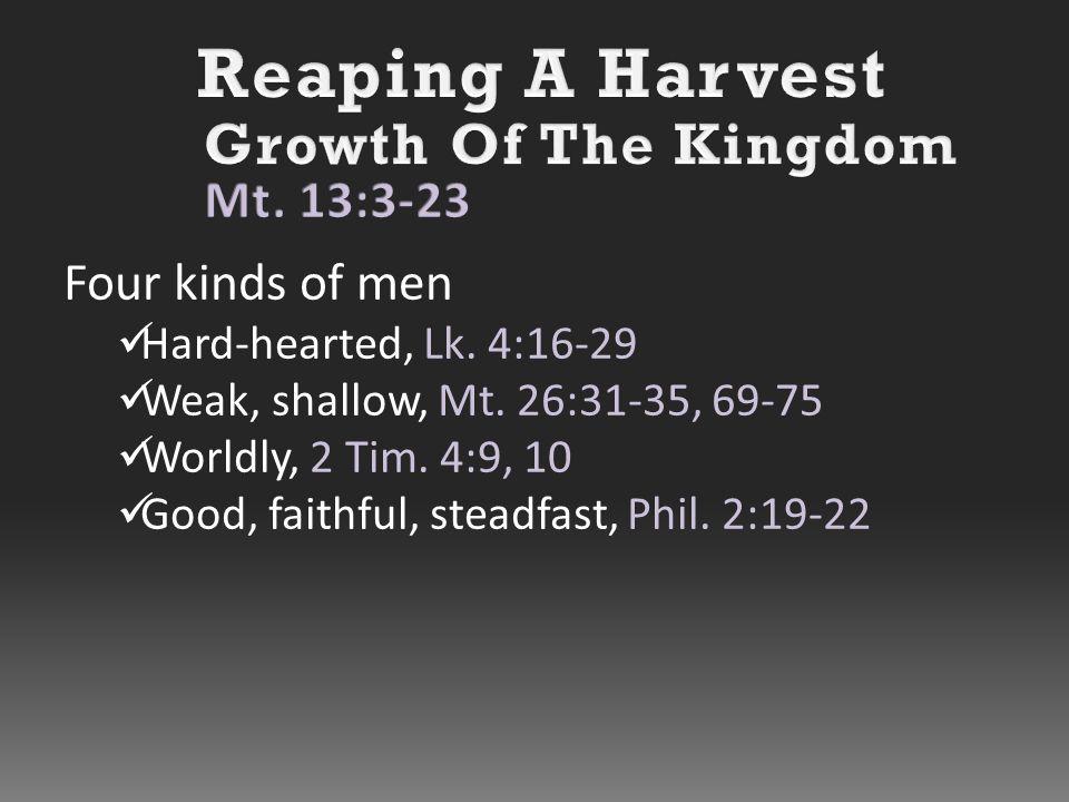 Four kinds of men Hard-hearted, Lk. 4:16-29 Weak, shallow, Mt.