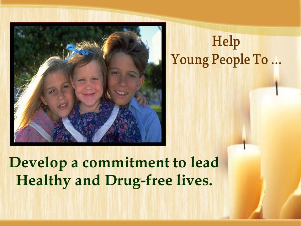 Develop strong commitment to their Families, Schools, Peers and Communities.
