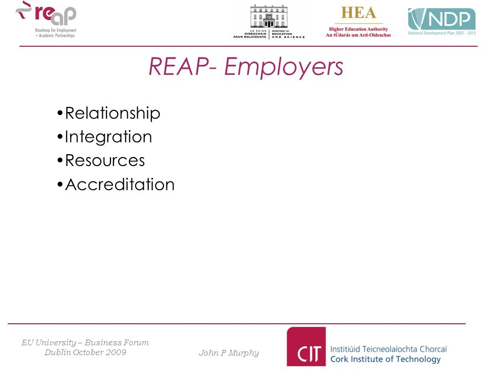 EU University – Business Forum Dublin October 2009 John P Murphy Relationship Integration Resources Accreditation REAP- Employers