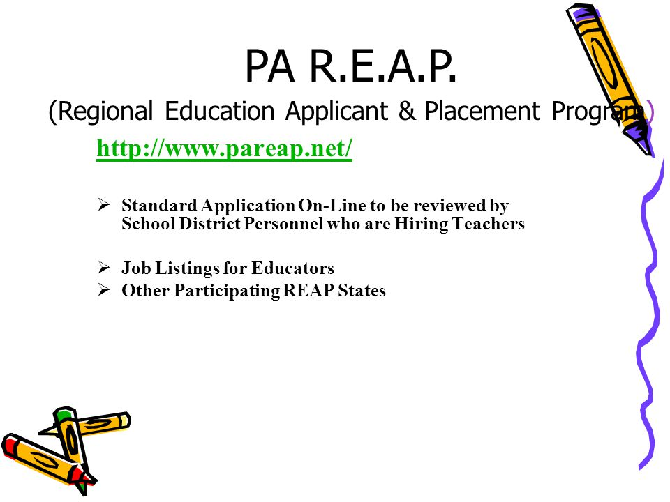 http://www.pareap.net/  Standard Application On-Line to be reviewed by School District Personnel who are Hiring Teachers  Job Listings for Educators  Other Participating REAP States PA R.E.A.P.