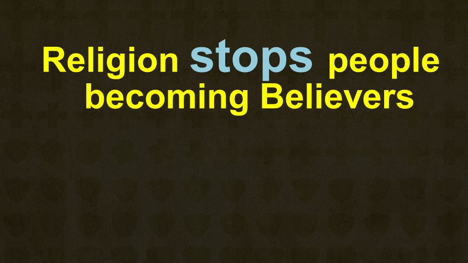 Religion stops people becoming Believers