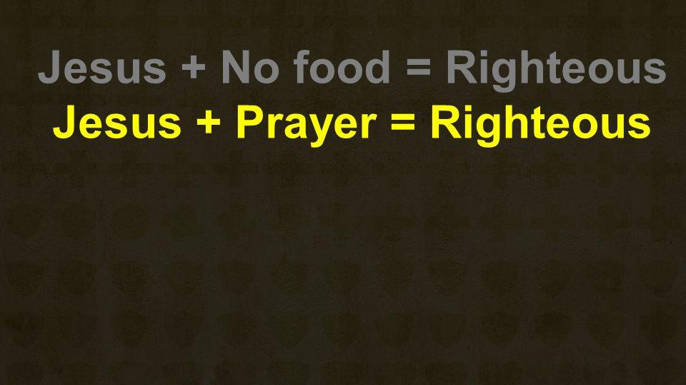 Jesus + Prayer = Righteous