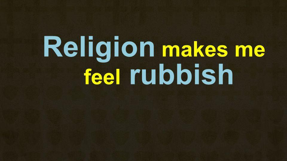 Religion makes me feel rubbish