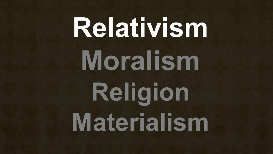 Relativism Moralism Religion Materialism