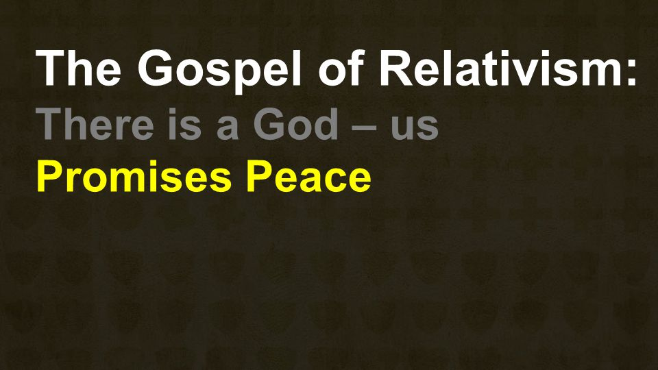 The Gospel of Relativism: There is a God – us Promises Peace Promises Freedom