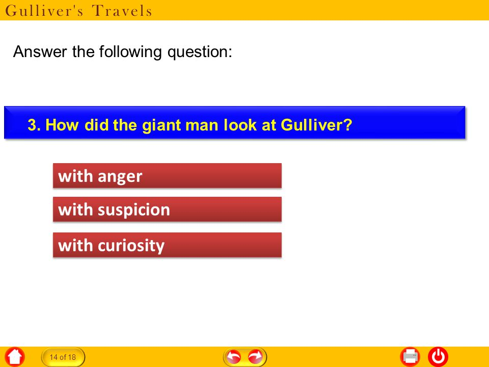 Gulliver s Travels Answer the following question: 14 of 18 with anger with suspicion with curiosity
