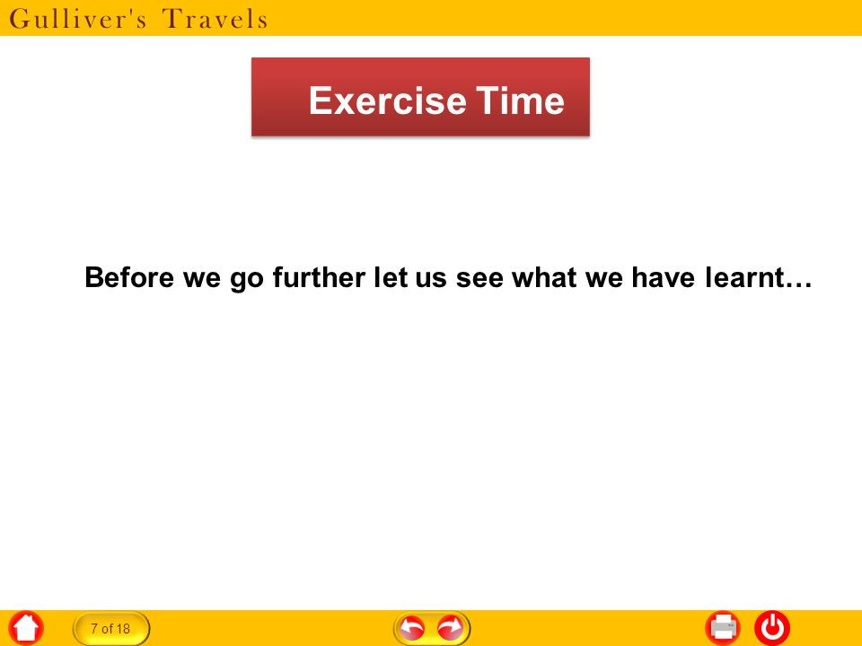 Gulliver s Travels Before we go further let us see what we have learnt… 7 of 18