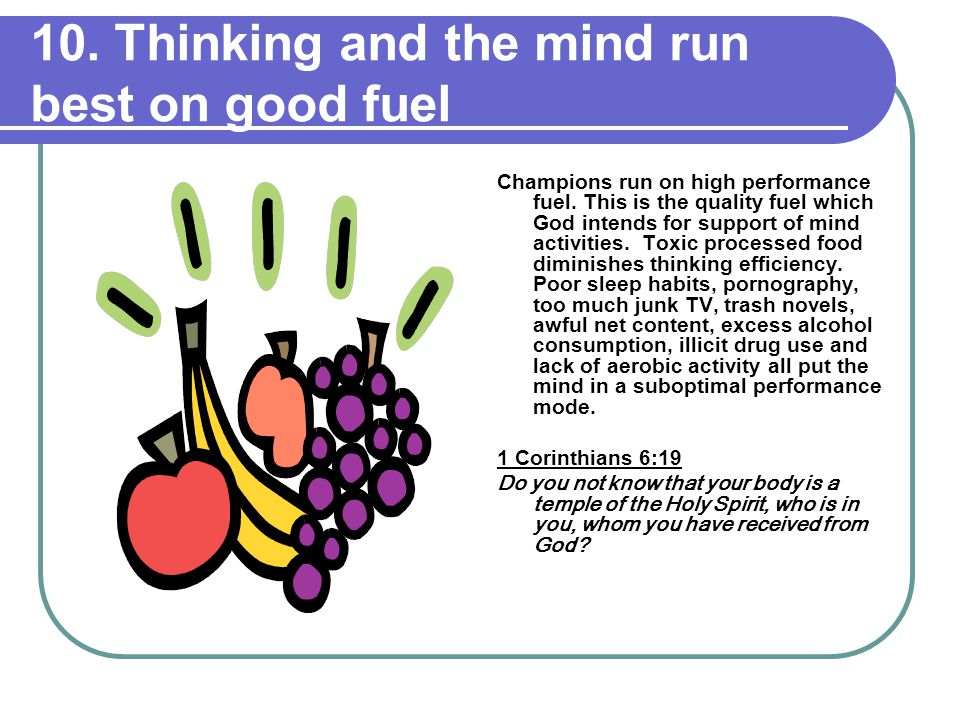 10. Thinking and the mind run best on good fuel Champions run on high performance fuel.