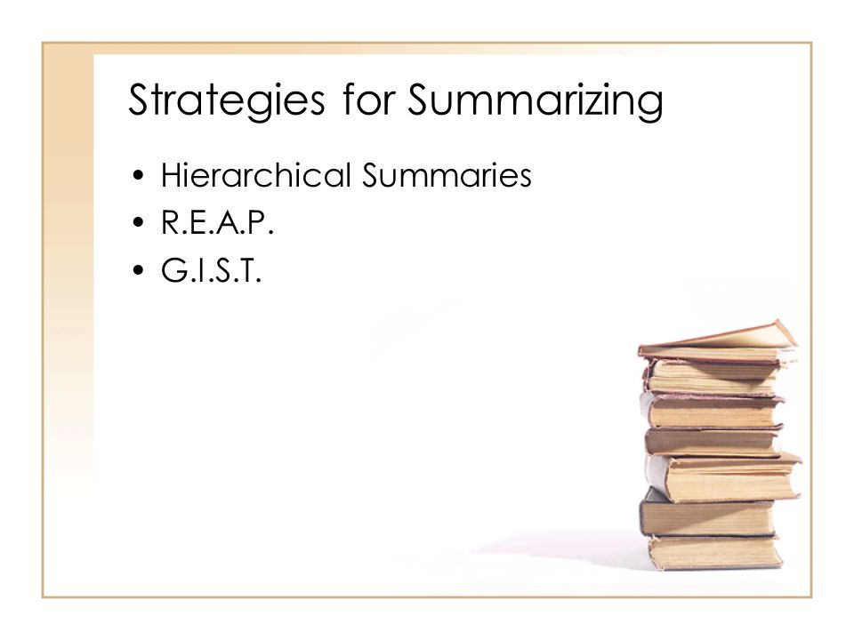Hierarchical Summaries Preview the text, giving special attention to headings, subheadings, bolded or italicized vocabulary, etc.