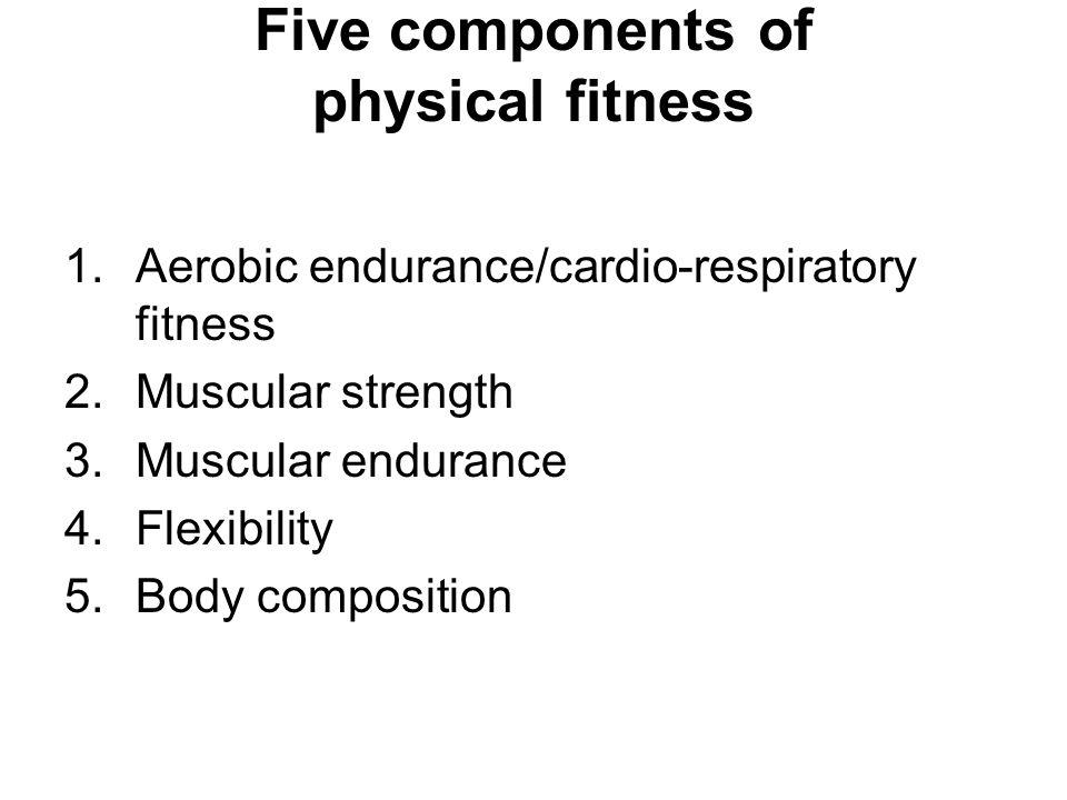 Cardio-respiratory Endurance/ Aerobic Fitness 1.