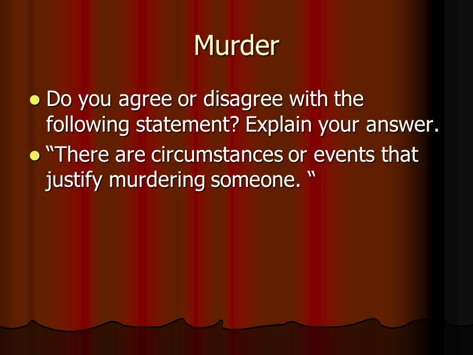 Murder Do you agree or disagree with the following statement.