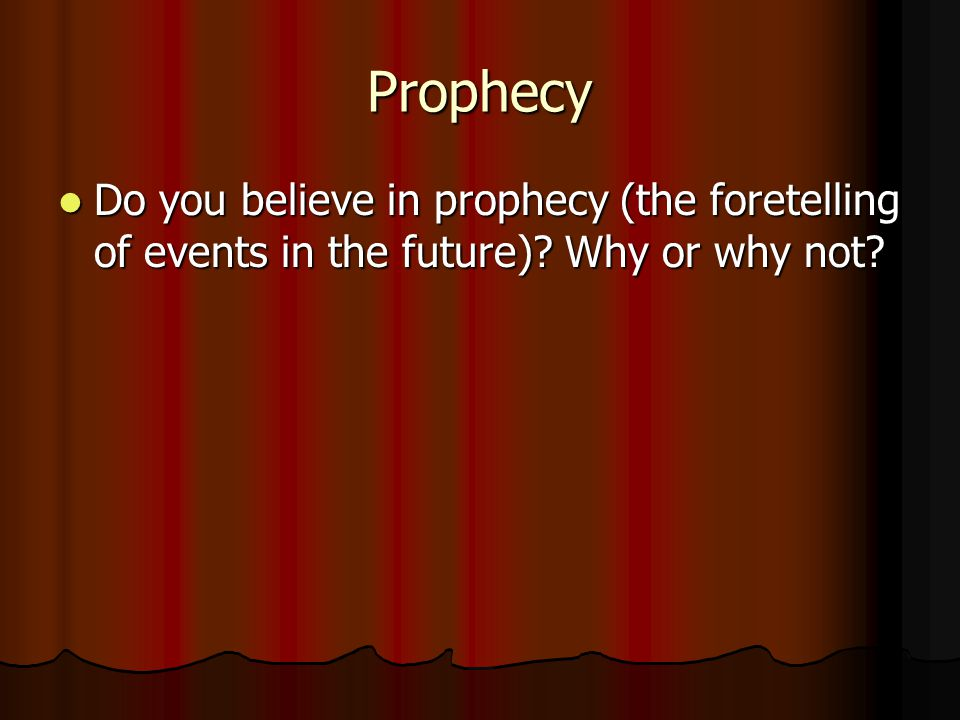 Prophecy Do you believe in prophecy (the foretelling of events in the future).