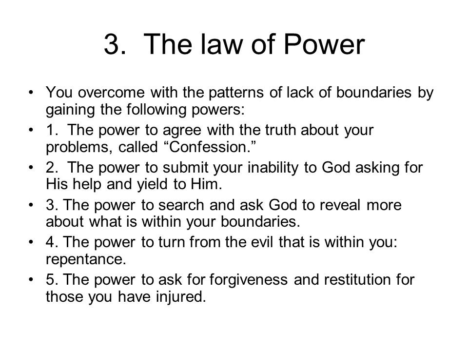 3. The law of Power You overcome with the patterns of lack of boundaries by gaining the following powers: 1. The power to agree with the truth about y
