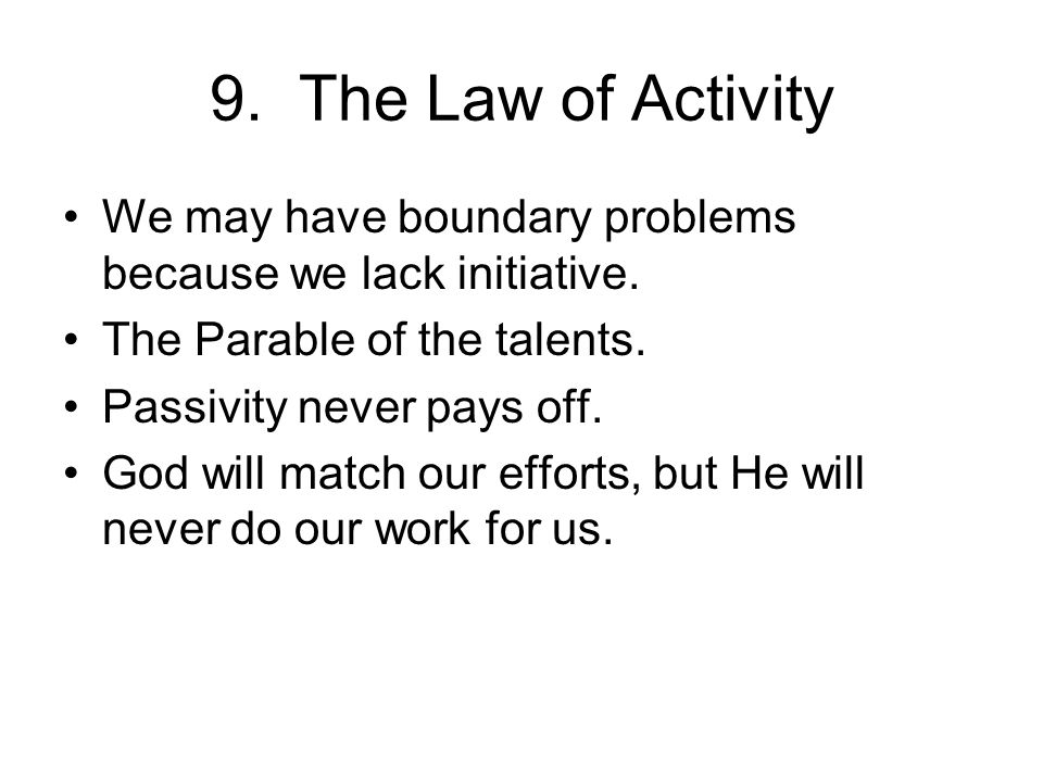 9. The Law of Activity We may have boundary problems because we lack initiative.