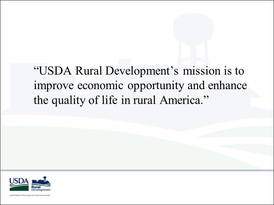 """USDA Rural Development's mission is to improve economic opportunity and enhance the quality of life in rural America."""
