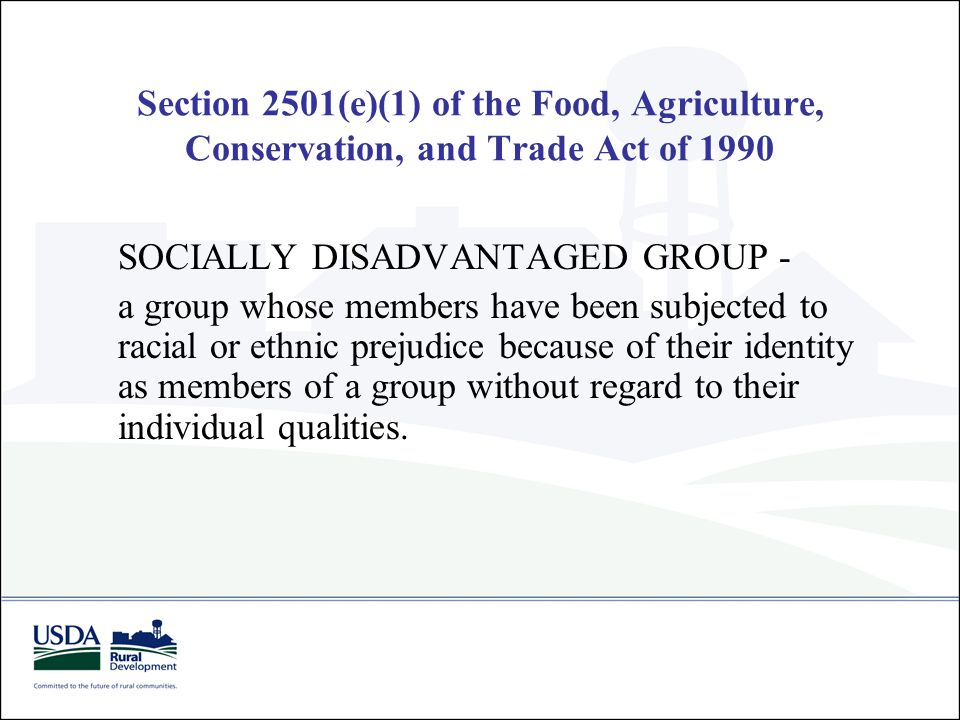 Section 2501(e)(1) of the Food, Agriculture, Conservation, and Trade Act of 1990 SOCIALLY DISADVANTAGED GROUP - a group whose members have been subjec