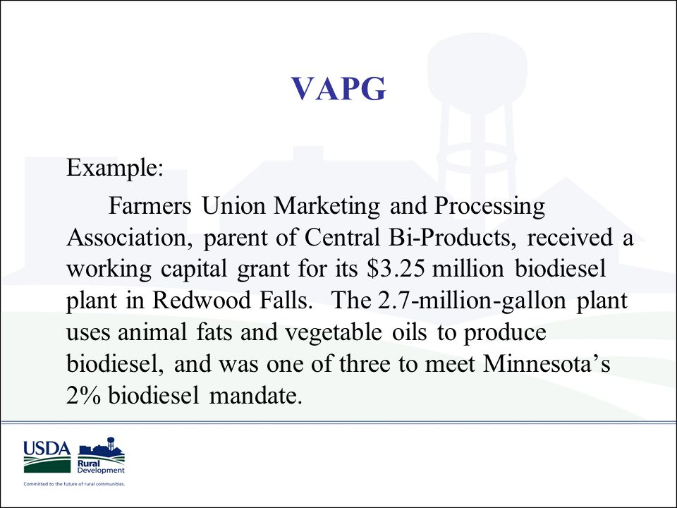 Example: Farmers Union Marketing and Processing Association, parent of Central Bi-Products, received a working capital grant for its $3.25 million bio