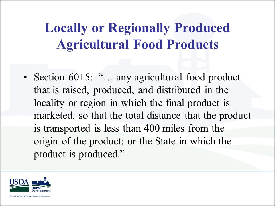 "Locally or Regionally Produced Agricultural Food Products Section 6015: ""… any agricultural food product that is raised, produced, and distributed in"