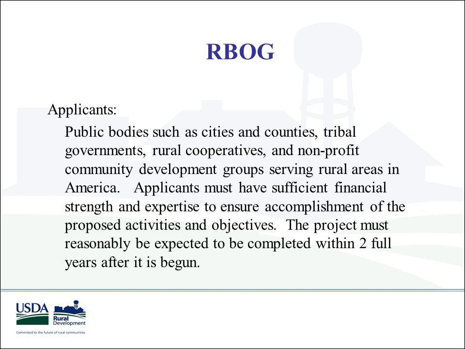 Applicants: Public bodies such as cities and counties, tribal governments, rural cooperatives, and non-profit community development groups serving rur