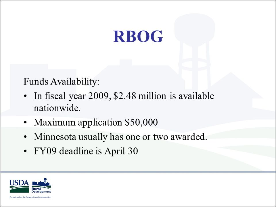 RBOG Funds Availability: In fiscal year 2009, $2.48 million is available nationwide. Maximum application $50,000 Minnesota usually has one or two awar