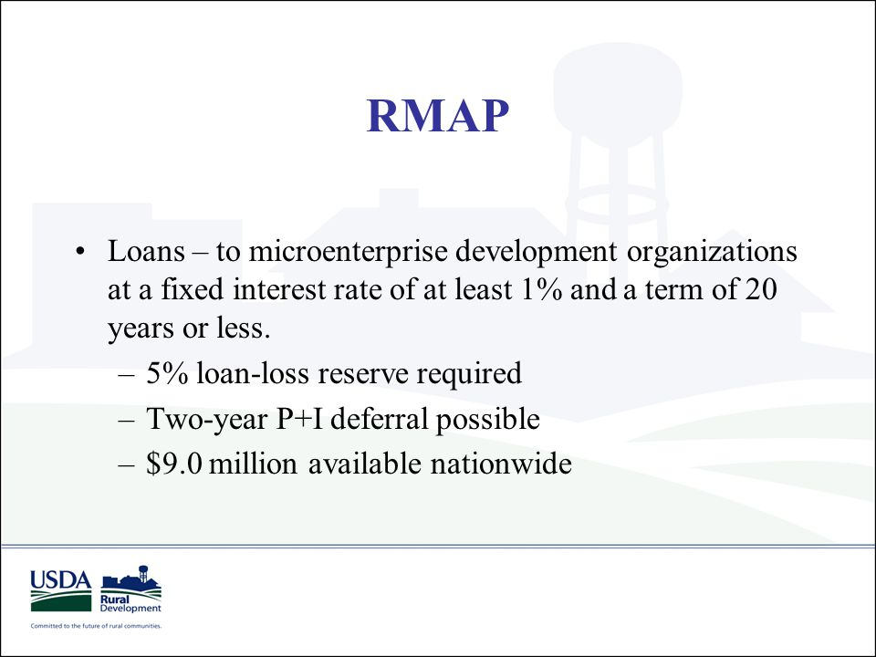 RMAP Loans – to microenterprise development organizations at a fixed interest rate of at least 1% and a term of 20 years or less. –5% loan-loss reserv