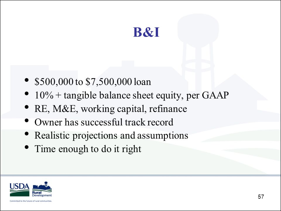 57 $500,000 to $7,500,000 loan 10% + tangible balance sheet equity, per GAAP RE, M&E, working capital, refinance Owner has successful track record Rea