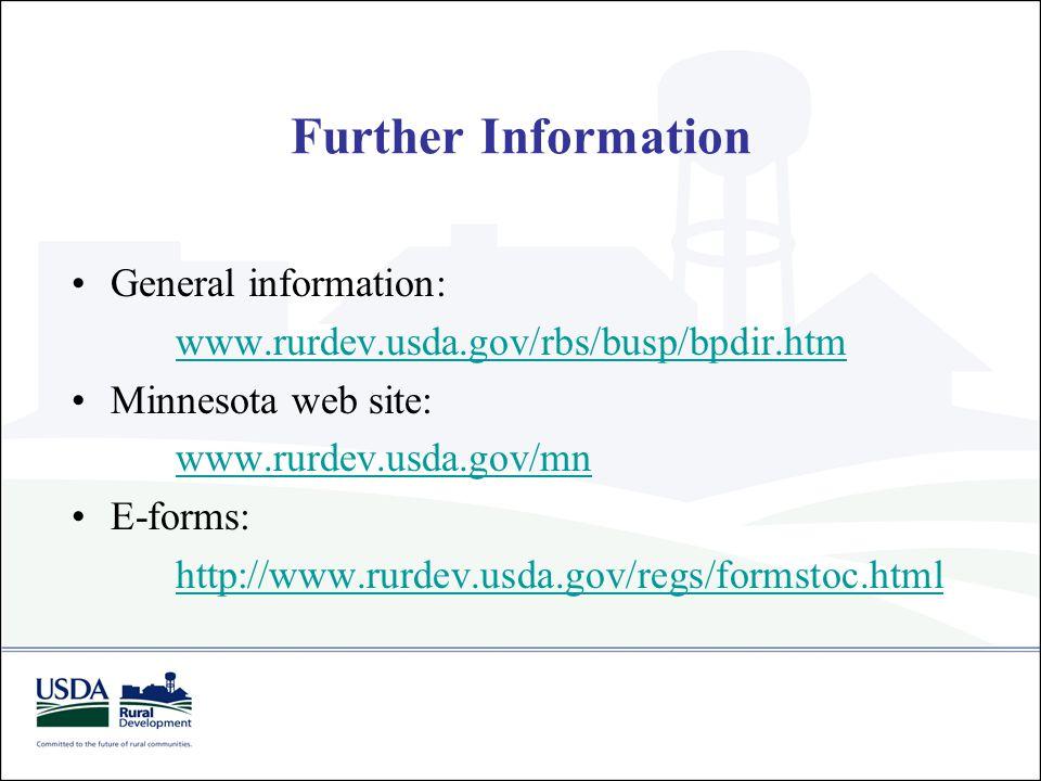 Further Information General information: www.rurdev.usda.gov/rbs/busp/bpdir.htm Minnesota web site: www.rurdev.usda.gov/mn E-forms: http://www.rurdev.usda.gov/regs/formstoc.html