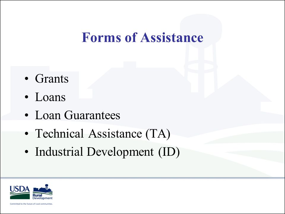 Forms of Assistance Grants Loans Loan Guarantees Technical Assistance (TA) Industrial Development (ID)