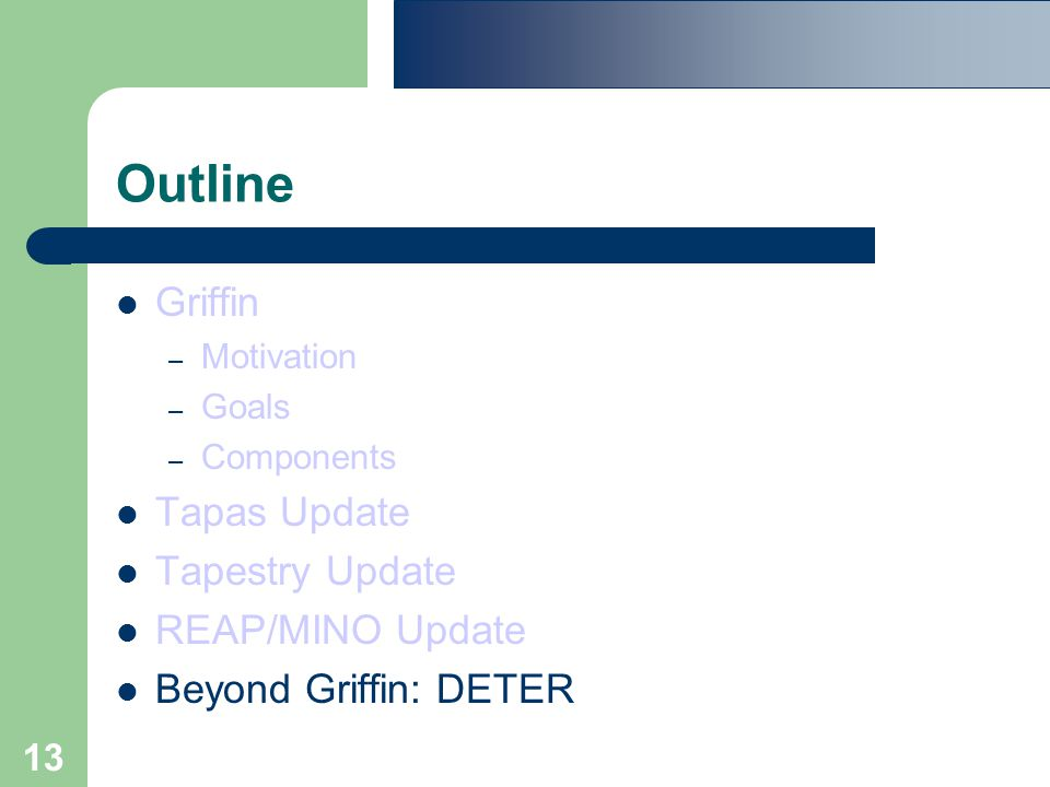 13 Outline Griffin – Motivation – Goals – Components Tapas Update Tapestry Update REAP/MINO Update Beyond Griffin: DETER