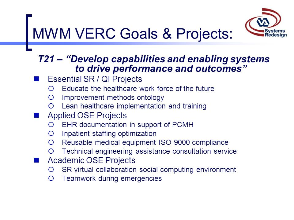 """MWM VERC Goals & Projects: T21 – """"Develop capabilities and enabling systems to drive performance and outcomes"""" Essential SR / QI Projects  Educate th"""