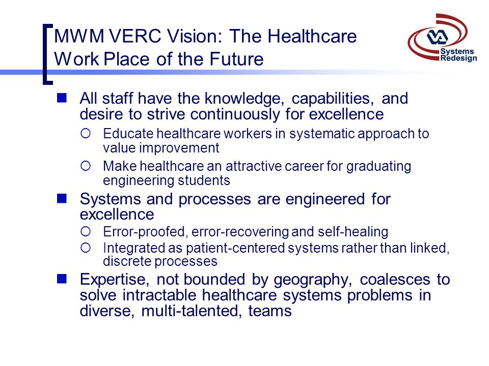 MWM VERC Vision: The Healthcare Work Place of the Future All staff have the knowledge, capabilities, and desire to strive continuously for excellence