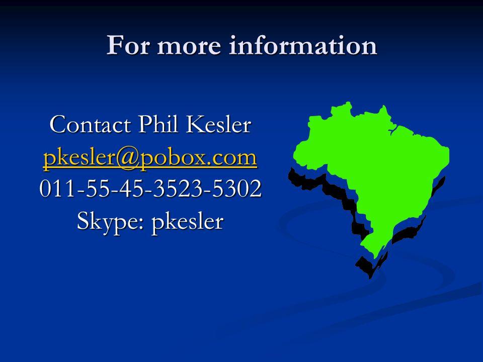 For more information Contact Phil Kesler pkesler@pobox.com 011-55-45-3523-5302 Skype: pkesler