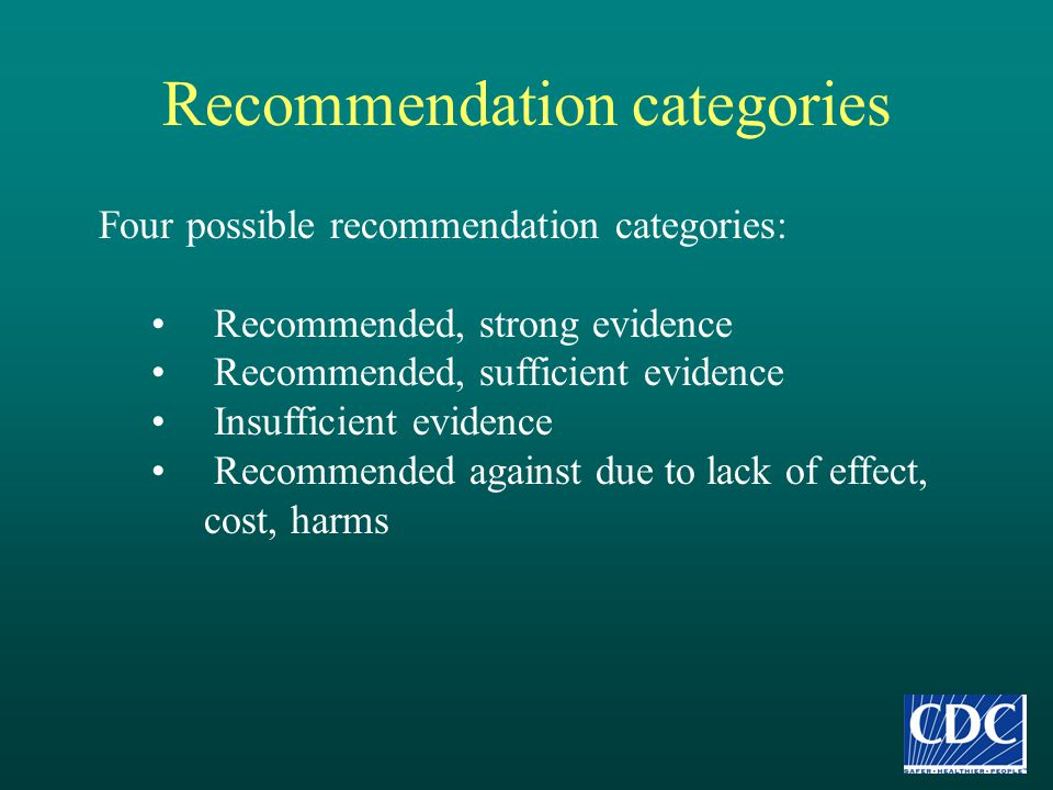 Recommendation categories Four possible recommendation categories: Recommended, strong evidence Recommended, sufficient evidence Insufficient evidence