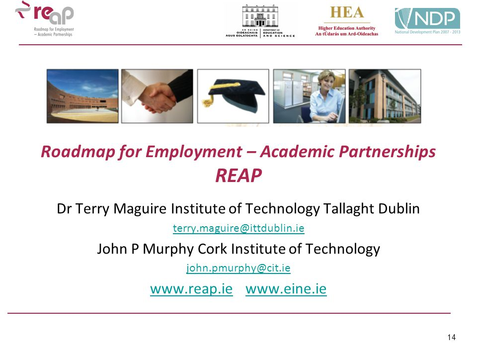 14 Roadmap for Employment – Academic Partnerships REAP Dr Terry Maguire Institute of Technology Tallaght Dublin terry.maguire@ittdublin.ie John P Murp