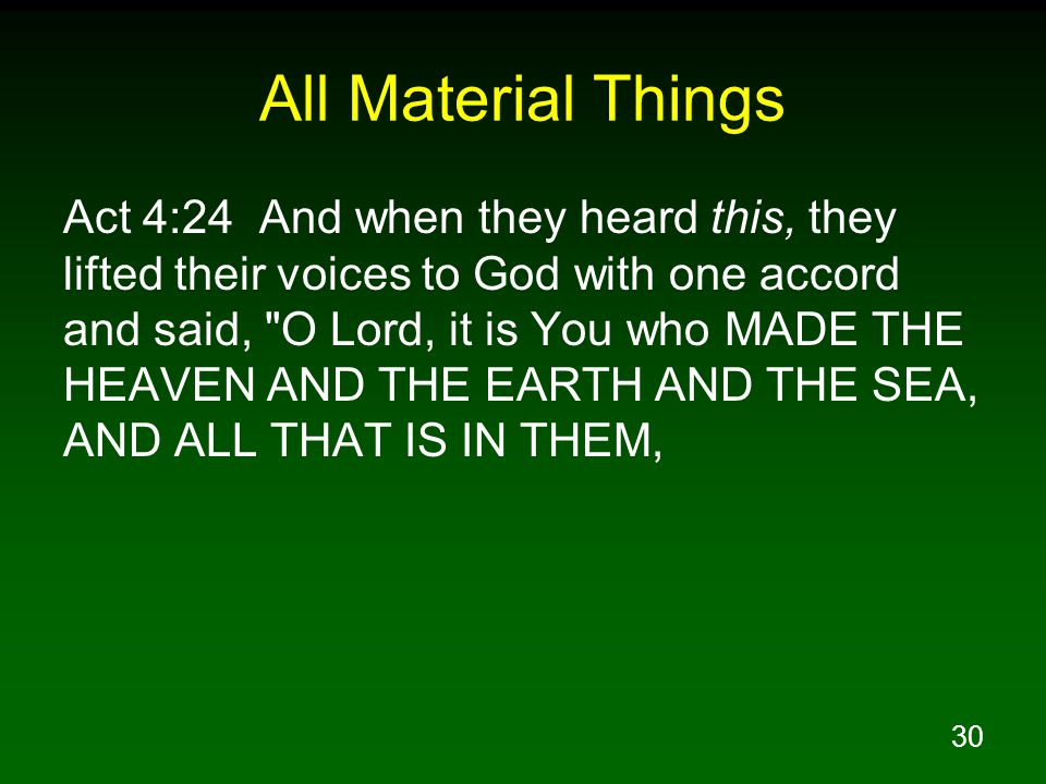 30 All Material Things Act 4:24 And when they heard this, they lifted their voices to God with one accord and said,