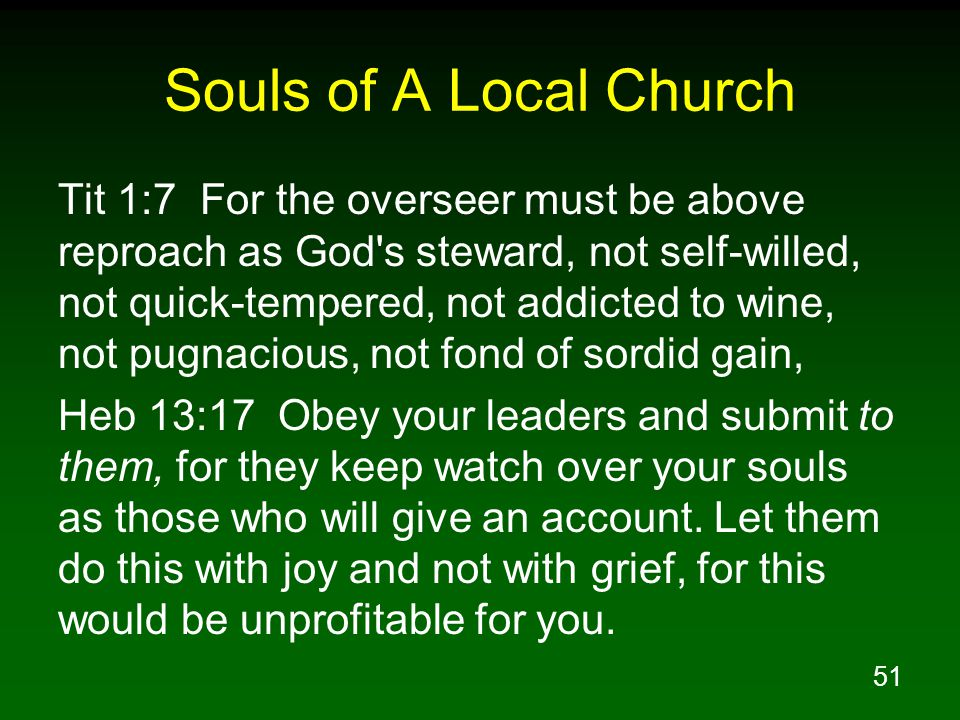 51 Souls of A Local Church Tit 1:7 For the overseer must be above reproach as God's steward, not self-willed, not quick-tempered, not addicted to wine