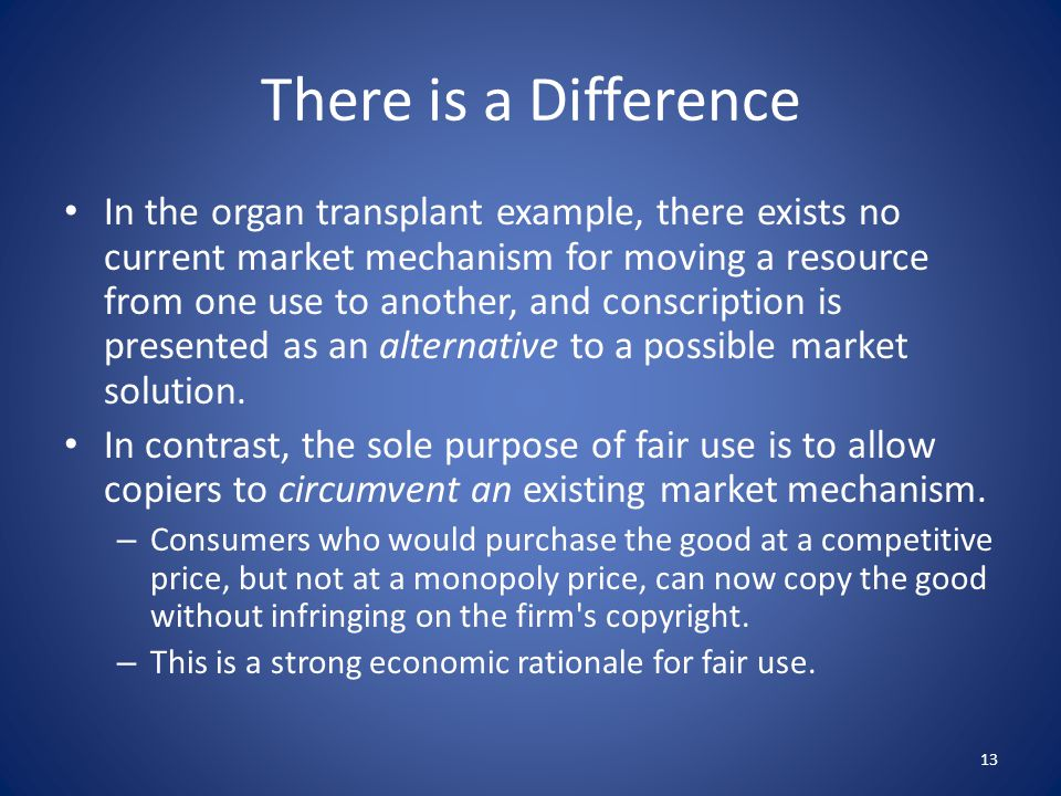 There is a Difference In the organ transplant example, there exists no current market mechanism for moving a resource from one use to another, and con