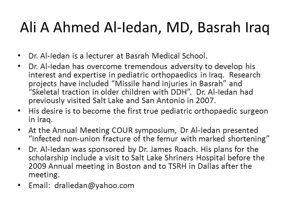 Ali A Ahmed Al-Iedan, MD, Basrah Iraq Dr. Al-Iedan is a lecturer at Basrah Medical School. Dr. Al-Iedan has overcome tremendous adversity to develop h