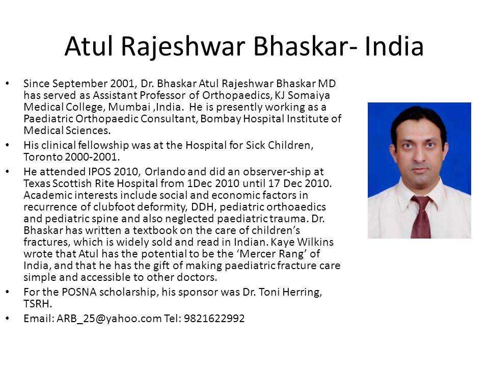 Atul Rajeshwar Bhaskar- India Since September 2001, Dr. Bhaskar Atul Rajeshwar Bhaskar MD has served as Assistant Professor of Orthopaedics, KJ Somaiy