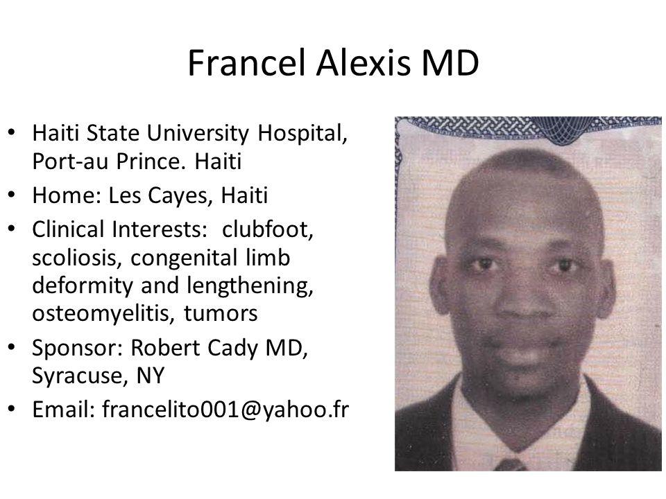 Francel Alexis MD Haiti State University Hospital, Port-au Prince. Haiti Home: Les Cayes, Haiti Clinical Interests: clubfoot, scoliosis, congenital li