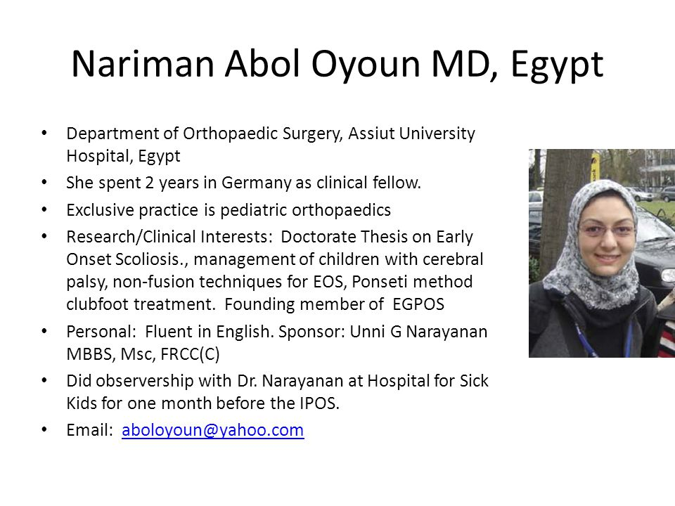 Nariman Abol Oyoun MD, Egypt Department of Orthopaedic Surgery, Assiut University Hospital, Egypt She spent 2 years in Germany as clinical fellow. Exc