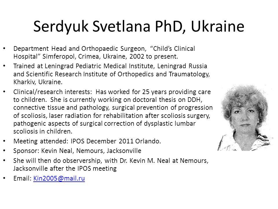 "Serdyuk Svetlana PhD, Ukraine Department Head and Orthopaedic Surgeon, ""Child's Clinical Hospital"" Simferopol, Crimea, Ukraine, 2002 to present. Train"