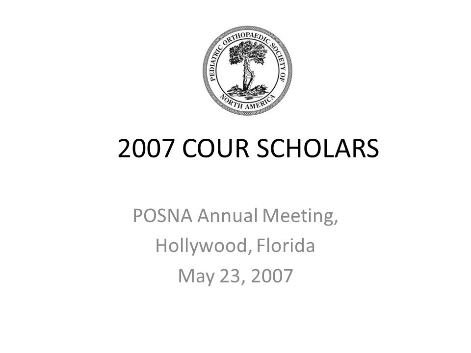 2007 COUR SCHOLARS POSNA Annual Meeting, Hollywood, Florida May 23, 2007